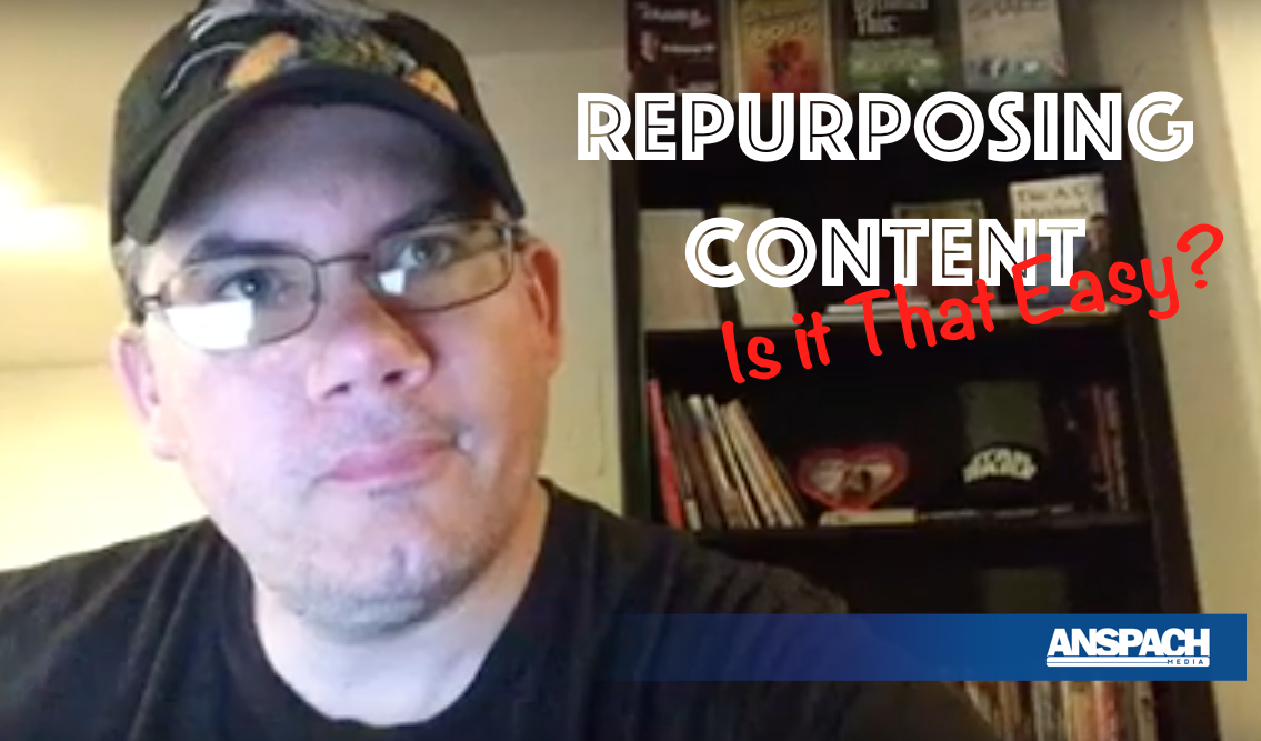 Repurposing Content…Is It That Easy?