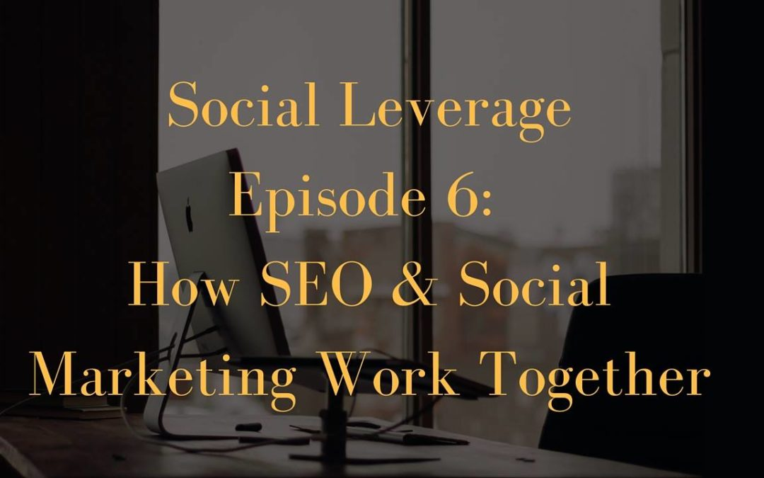 Social Leverage: Episode 6 – SEO and Social Marketing