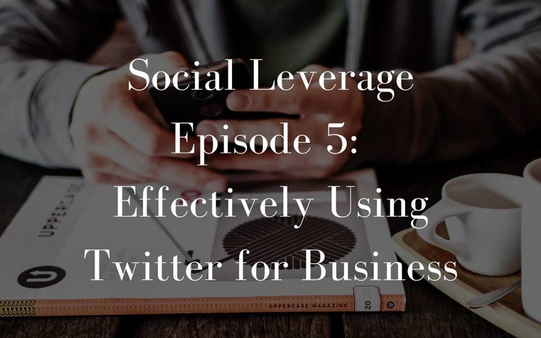 Social Leverage: Episode 5 – Twitter Marketing