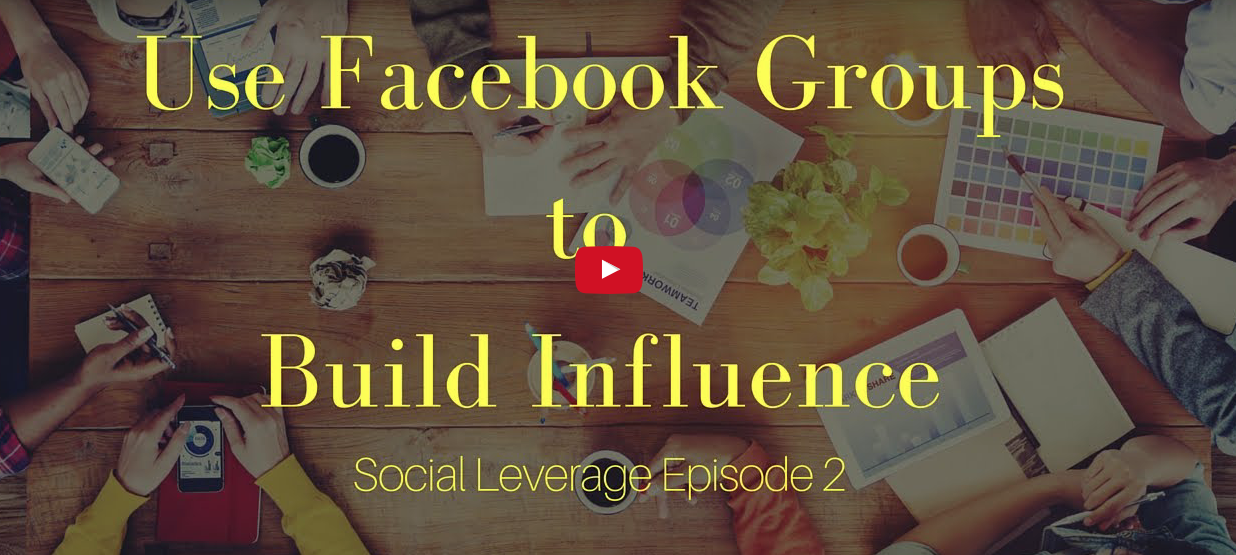 Social Leverage: Episode 2 – Using Facebook Groups To Build Influence
