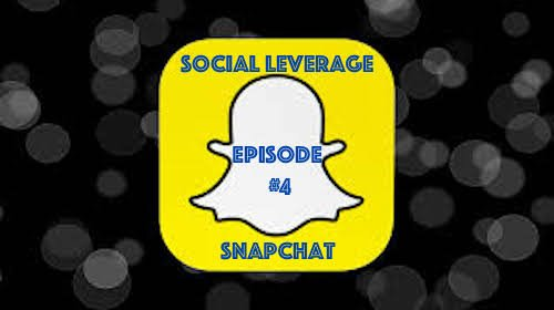 Social Leverage: Episode 4 – Using Snapchat To Grow Your Business