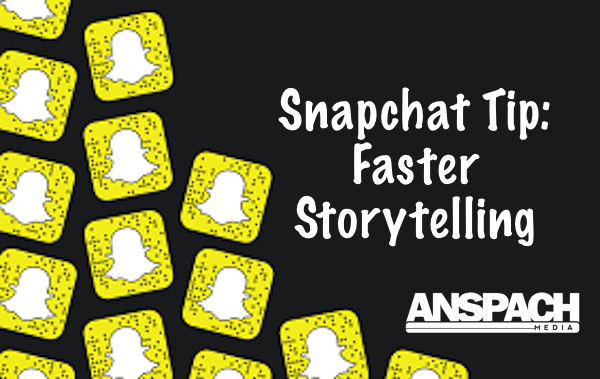 Snapchat Tip: Faster Storytelling