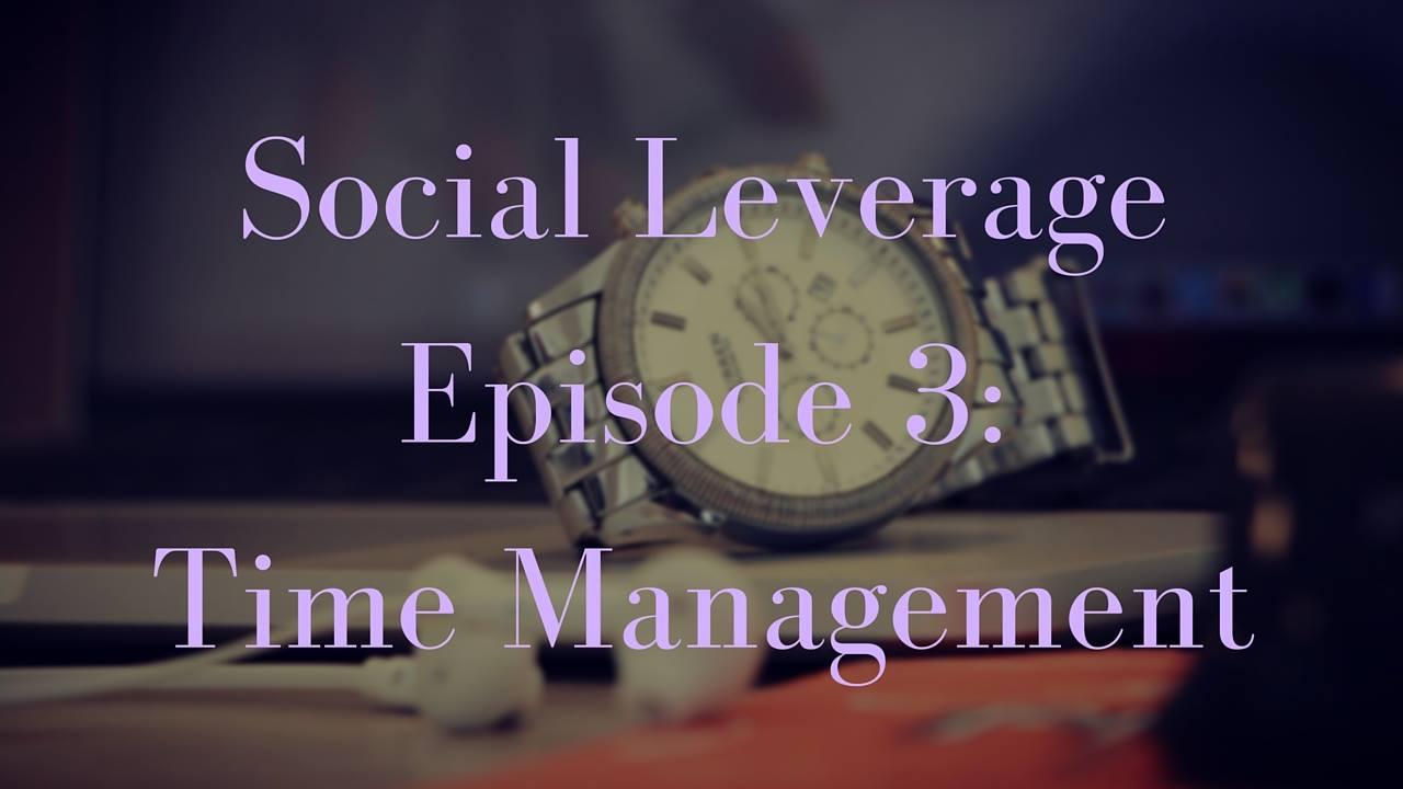 Social Leverage: Episode 3 – Time Management