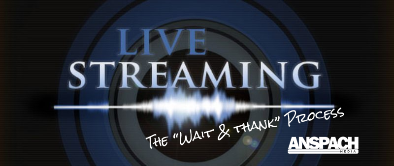 Live Streaming: The Wait and Thank Process