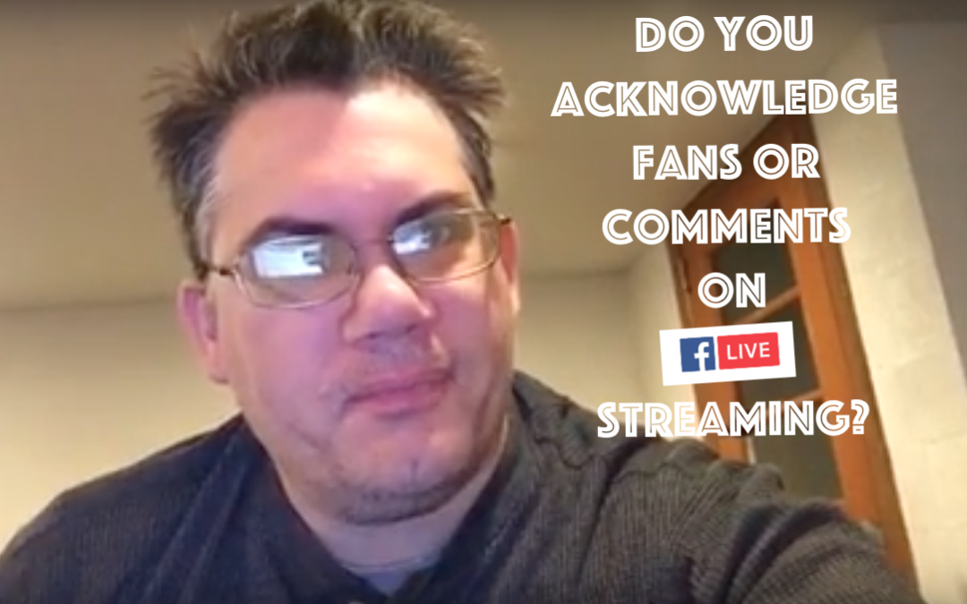 Do You Acknowledge Viewers When Doing Live Streaming?