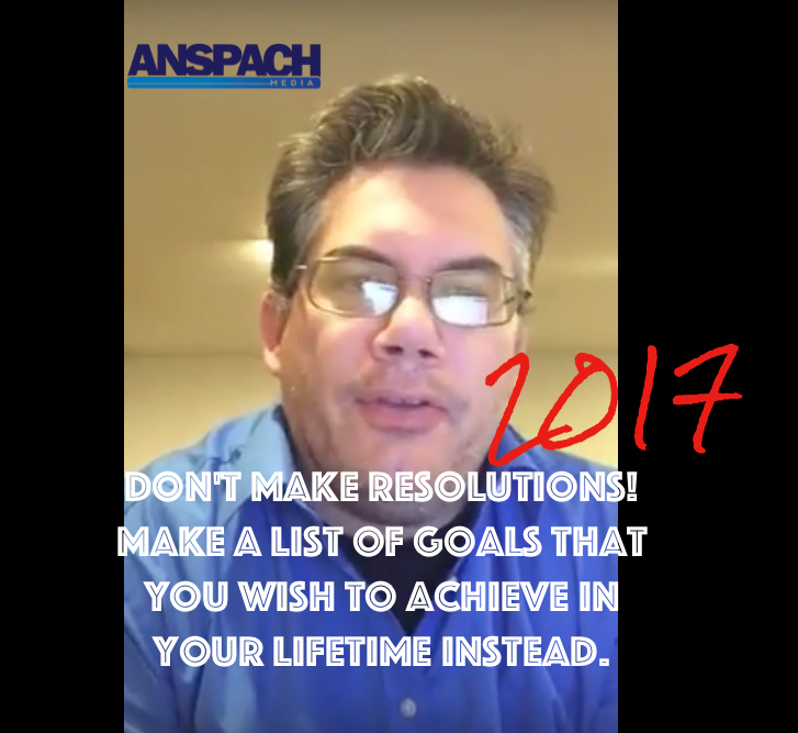 Not Resolutions…Your Lifetime Goals…Write Them Down!