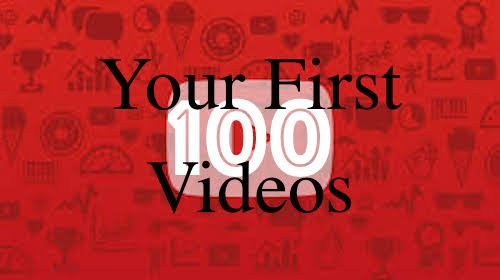 Your First 100 Videos