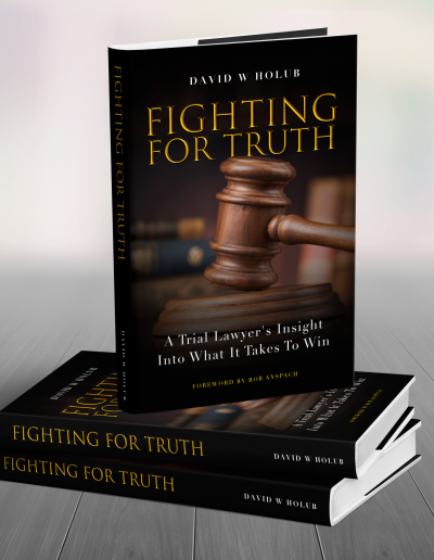 Fighting For Truth: A Trial Lawyer's Insight On What It Takes To Win