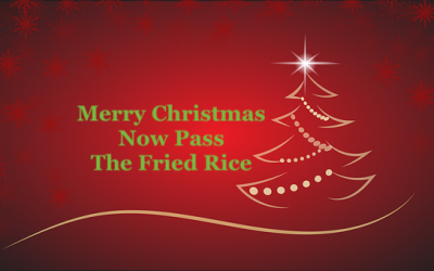 Merry Christmas, Now Pass The Fried Rice
