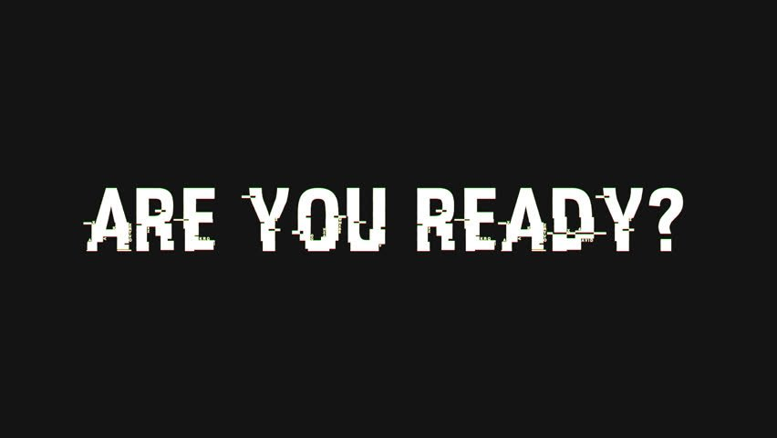 Are You Really Ready Now